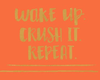 Wake up. Crush it. Repeat. (Coral)