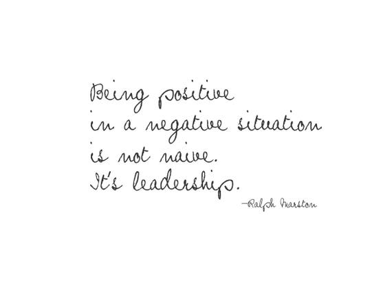 Ralph Marston Quotes, Wall Quotes, Being positive in a negative situation  is not naive. It\'s leadership. Inspirational Wall Decal Quotes