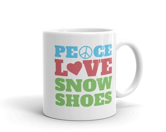 Snowshoeing Coffee Mug and Gift: Peace Love Snowshoes