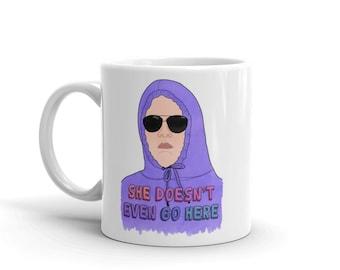 Mean Girls Mug | She Doesn't Even Go Here Mug
