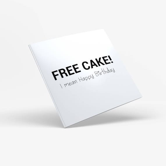 Free Cake I Mean Happy Birthday Printable Greeting Card