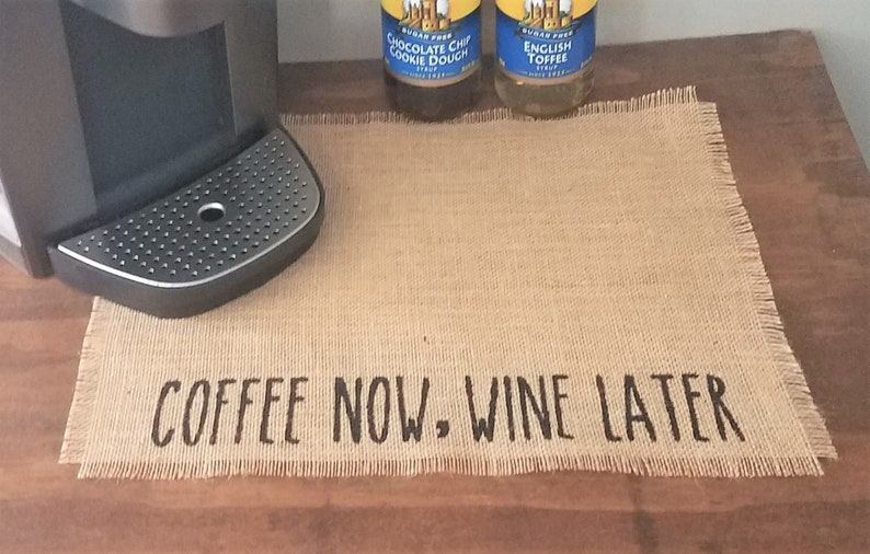 Burlap Coffee Placemat Farmhouse Coffee Bar Decor Gift For Coffee and Wine Lover Coffee Maker Mat Coffee Now Wine Later Mat For Keurig