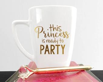 This Princess Is Ready To Party Mug - Princess Mug For Birthday Princess - Ready To party mug - Princess Gold Mug For Birthday, Princess Mug