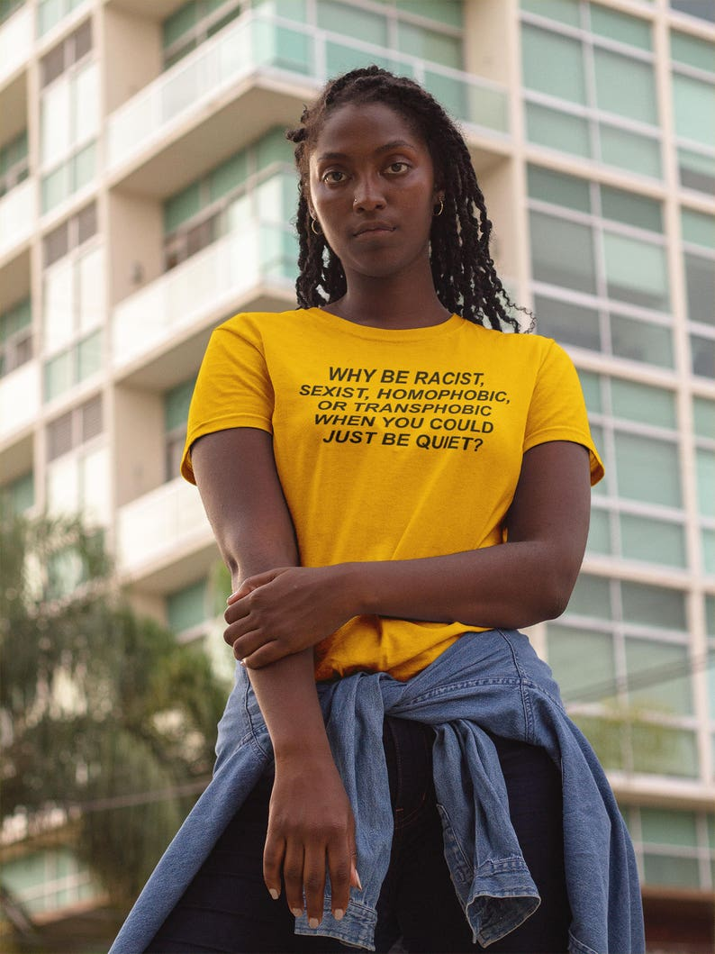 453a7b765 Why be racist when You could just be Quiet t shirt Yellow | Etsy