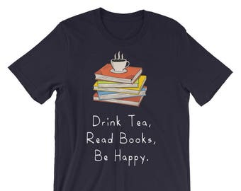Funny Bookworm Reading T-Shirt Gift - Drink Tea Read Books Be Happy Tee