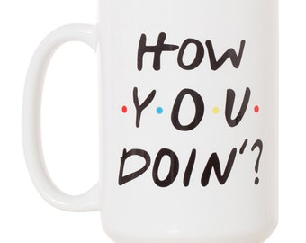 How You Doin' Joey from Friends TV Show Mug - 15oz Deluxe Double-Sided Coffee Tea Mug  (White or Black Inlay)