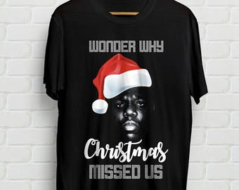 wonder why christmas missed us biggie tee