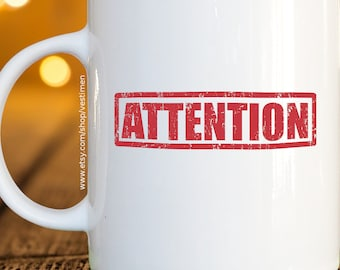 Attention Coffee Mug / Cup