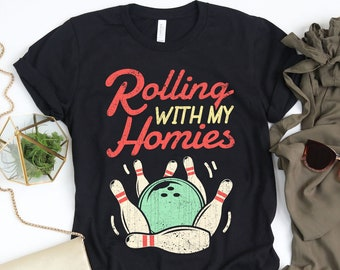 fc784ea47 Rolling With My Homies Bowling Shirt / Bowling Shirt / Bowling Gift /  Bowling / Bowling Tshirt / Bowling Tee / Bowler Shirt Tank Top Hoodie