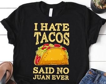 c0149ebd I Hate Tacos Said No Juan Ever / Taco Shirt / Taco Gifts / Cinco de Mayo /  Taco Tuesday / Taco Party / Funny Taco Shirt / Tank Top / Hoodie