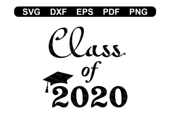 Class Of 2020 Svg Graduation Cut Files Svg Dxf Eps Pdf Png Etsy