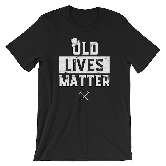 60th Birthday Gift For Men Old Lives Matter Funny Fathers Day Shirt Elderly Man Dad Father Uncle Husband 40th 50th T