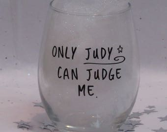 Only Judy can Judge Me Wine Glass Judge Judy Stocking Stuffer Christmas Gift