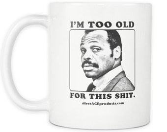 40th Birthday Mug Lethal Weapon Coffee Turning 40 Gift 51st Roger Murtaugh Too Old For This 65th Dad Bday