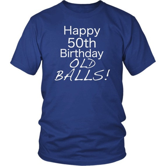 Happy 50th Birthday Gift Old Balls Gag T Shirt For Dad Perfect