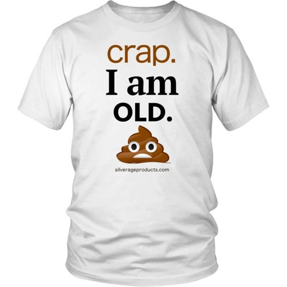 Poop Emoji Crap I Am Old 60th Birthday Shirt Over The Hill