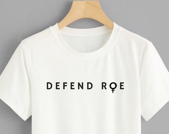 3c87b946a34412 Defend Roe Pro Choice Abortion Rights Feminist Shirt