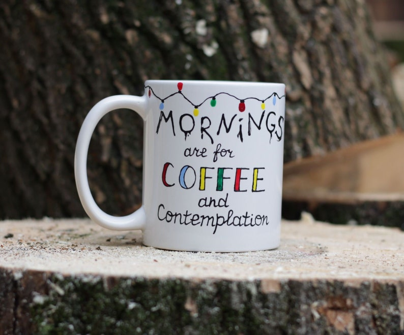 Stranger Things Mug Mornings Are For Coffee And Contemplation Stranger Things Gifts Unique Coffee Mugs Hand Painted Mug Quote Mug