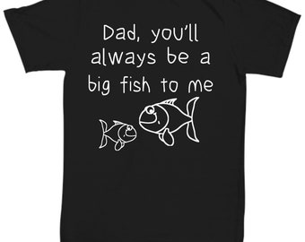 Father's Day T-Shirt - Dad you'll always be a big fish to me funny fisherman Fathers Day fishing tee