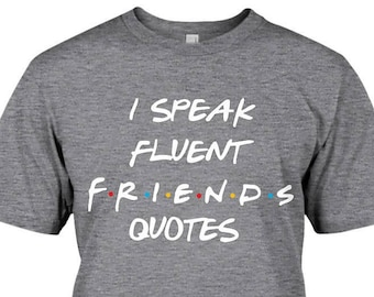 88bc663eb Friends TV Show tshirt, I speak fluent friends quotes, friends tv show shirt,  friends logo, friends, friends t shirt, friends tshirt