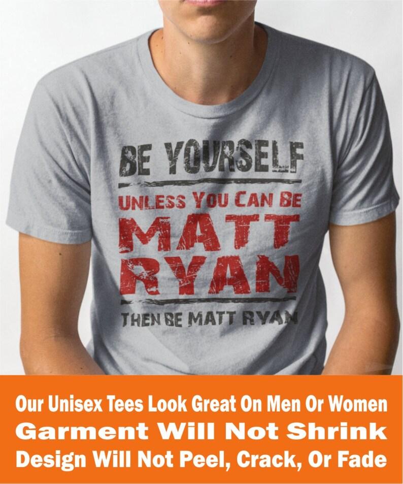 Matt Ryan Be Yourself Funny Football T-Shirt...Atlanta Falcons  2841210935