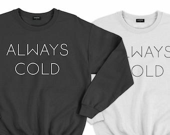 Womens Sweatshirt Ink and Quotes Always Cold Sweatshirt Gift for Her Indoorsy Sweatshirt Homebody Sweatshirt Christmas Gift Fall Sweatshirt Winter Sweatshirt