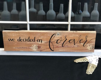 We decided on forever | hand made sign | wall hanging | customizable sign|
