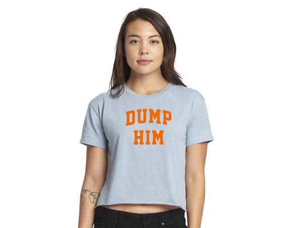 Dump Him Shirt | Dump Him Crop Top | Trending T-shirts | Feminist Shirt | Gift for Friend | Baby Doll Shirt | Girl Power Crop Top