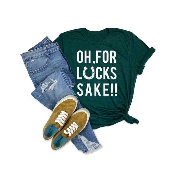 Oh, For Lucks Sake T-Shirt Women   St. Patricks Day Shirt Women   Irish Shirt   Lucky Shirt   Day Drinking Shirt   St. Paddy's Day Women Tee