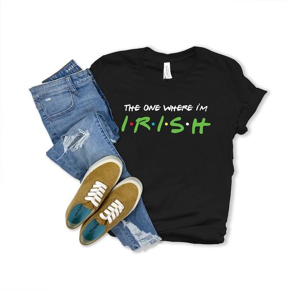 The one where I'm Irish Shirt | St Patricks Day Shirt | Friends Shirt | Im not Irish Tee | Funny St. Patricks Day Tee | I'm Not Irish Shirt