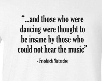 "Friedrich Nietzsche quote on T-Shirt ""and those who were dancing..."" German Philosopher Poet Composer Art History Tee Intellectual"