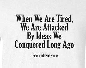Friedrich Nietzsche quote on T-Shirt; German Philosopher Essayist Poet Writer Literature Intellectual Art History Tee