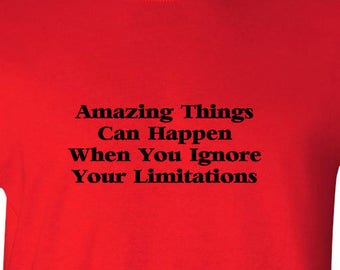 """Encouraging phrase, """"Amazing Things Can Happen When You Ignore Your Limitations"""" T-Shirt available in multiple colors"""