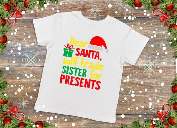 Dear Santa Will Trade Sister For Presents Toddler Tee | Etsy