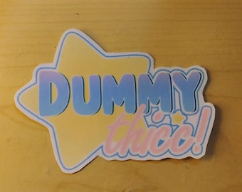 Dummy Thicc Design /// Pin Sticker Bookmark Resin Keychain Paper Charm