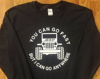 Jeep Long Sleeve - You Can Go Fast, But....