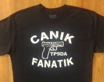 Canik Fanatik - Canik - Canik Guns - Canik Shirt - Canik Fanatik Shirt - Canik Swag - Mens Shirt - Womens Shirt - Canik TP Series