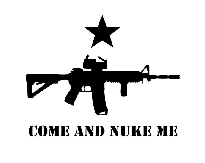 Come And Nuke Me - 3 Percenter - 2A - Second Amendment - Vinyl Decal - Die Cut Vinyl Decal - Automotive Decal - Military - Outdoor
