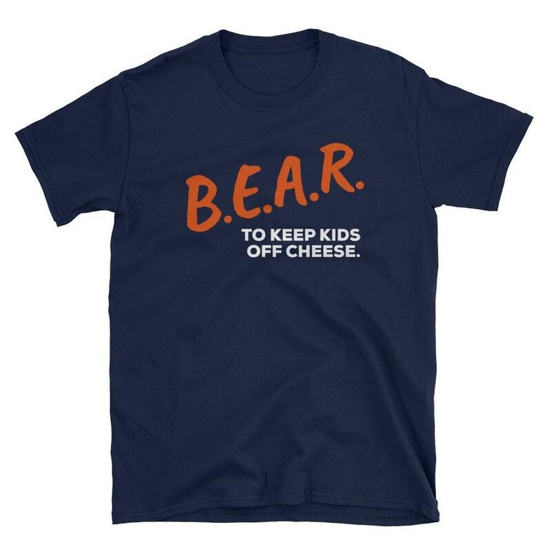 7773dcba BEAR To Keep Kids Off Cheese CHICAGO BEARS T Shirt - Bear Dare Tee  Short-Sleeve Unisex T-Shirt - Funny Bears Shirt
