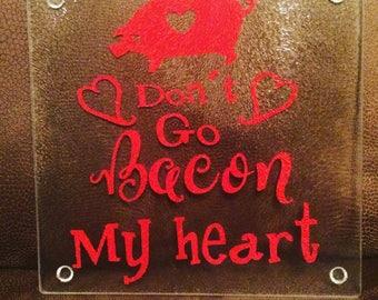 Don't go Bacon my Heart cutting board