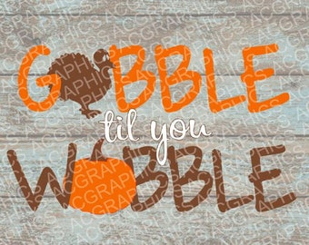 Gobble Til You Wobble 2 SVG, DXF, JPEG, and Studio Downloads