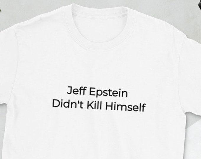 Featured listing image: Conspiracy Shirt - Jeff Epstein Didn't Kill Himself Facebook Meme Shirt - Joke Gag Gift Short-Sleeve Unisex T-Shirt