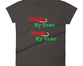 Sleigh My Name Sleigh My Name Hilarious Women's Funny Shirt short sleeve Say my name tee Girls Christmas Gift t-shirt