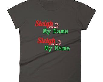 Sleigh My Name Sleigh My Name Hilarious Women's Funny Shirt short sleeve Say my name tee Girls Christmas Gift t-shirt