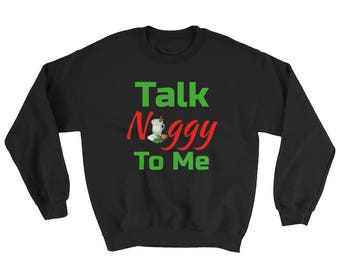 Talk Noggy To Me Funny Christmas Egg Nog Holiday Sweatshirt Sweater
