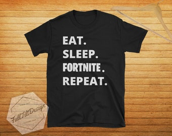 Eat. Sleep. FORTNITE. Repeat. T-Shirt