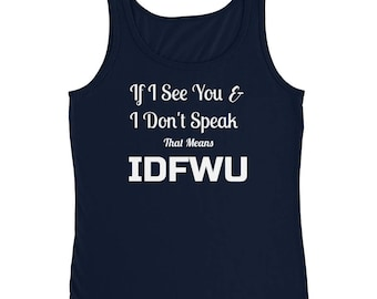 If I see You And I Don't Speak That Means IDFWU Tank-Top