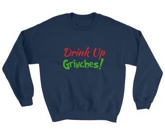 Drink Up GRINCHES Sweatshirt