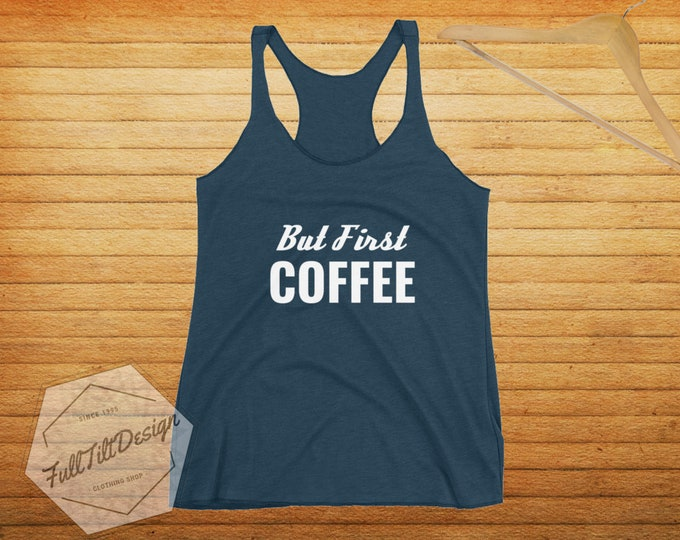 But First COFFEE Racerback Tank-Top