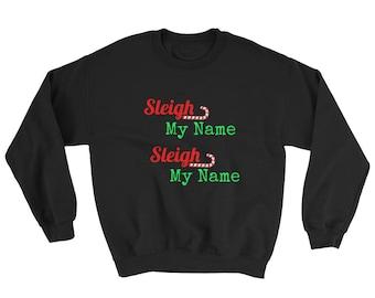 Sleigh My Name Sleigh My Name Hilarious Women's Funny Sweater Say my name Sweatshirt Girls Christmas Gift Jacket shirt